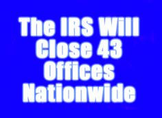 The IRS is eliminating a little over 1 million square feet of rented office space by 2014 in 43 different office locations.