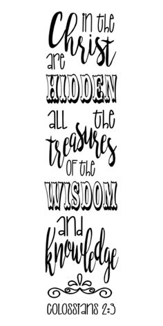 "Colossians 2:3 ""In the Christ are hidden all the treasures of wisdom..."""