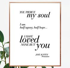 You pierce my soul.I am half agony, half hope, I have loved none but you. Jane Austen quote. Persuasion saying. Digital print #janeausten #love #saying #valentines #printable #large #decor #printable #frameable #typography