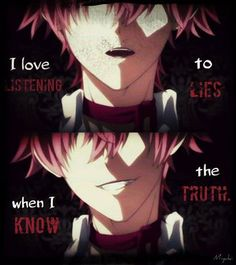I love listening to lies....when I know the truth.                                                                                                                                                                                 More
