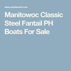 Manitowoc Classic Steel Fantail PH Boats For Sale