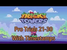 Tricky Towers Pro Trials 21-30 with Timestamps