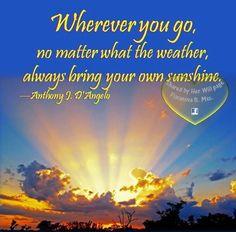"""Bring your own sunshine"" quote via Her Will at www.Facebook.com/HerWillToBeORnotToBe"