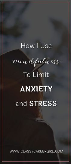 How I Use Mindfulness To Limit Anxiety and Stress  It's 6:30 in the morning. It's still dark and absolutely raining in buckets on the motorway. You are not used to driving in the heavy rain in the dark.   Read more: http://www.classycareergirl.com/2016/11/mindfulness-to-limit-anxiety-stress/