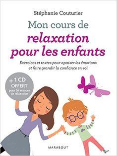 Amazon.fr - Mon cours de relaxation pour les enfants - Exercices et textes pour apaiser les émotions et faire gr - Stéphanie Couturier - Livres