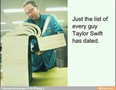It's funny because Taylor Swift can't stay in a relationship. That's why she has a successful music career.