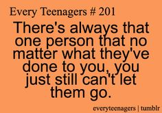 there's always that one person that no matter what they've done to you, you just still can't let them go