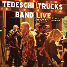 Everybody's Talkin' - The Tedeschi Trucks Band - 2012.   Just good stuff.