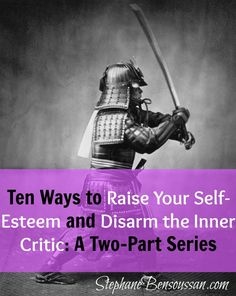 Ten Ways to Raise Your Self-Esteem and Disarm the Inner Critic