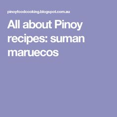 All about Pinoy recipes: suman maruecos