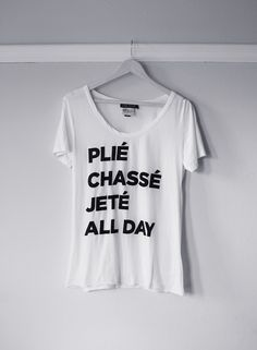 ballet shirt - plie chasse jete all day Love Dance, Dance Moms, Dance Wear, All About Dance, Diy Kleidung, Dance Like No One Is Watching, Dance Shirts, Trend Fashion, Dance Quotes
