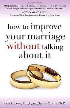 """Men are right. The """"relationship talk"""" does not help. Dr. Patricia Love's and  Dr. Steven Stosny's How to Improve Your Marriage Without Talking About It  reveals the stunning truth about marital happiness: Love is not about better communication.It's about connection. You'll never get a closer relationship with your man by talking to him like you talk to one of your girlfriends."""