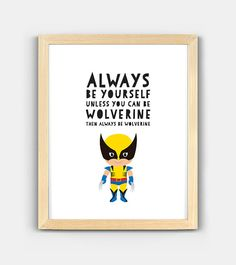 Always be yourself - Wolverine, Marvel Xmen quote, Instant Digital Download, Scalable Printable, Multiple Sizes, Nursery Decor, Wall Art