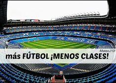 Mas Futbol! Menos Clases! <3