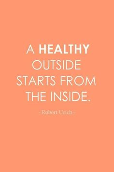A healthy outside starts from the inside. - Robert Urich