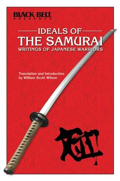 Ideals of the Samurai: Writings of Japanese Warriors (e-book) compiles and translates the writings of 12 samurai warriors from centuries passed, detailing their respective approaches to self-awareness, common sense, social conscience, morality, respect, responsibility to duty and family, and many other qualities embodied by the true samurai warrior. Available now for $9.99! #blackbeltmagazine #martialarts #samurai #philosophy #japanesemartialarts