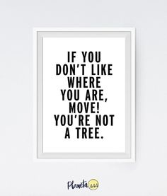 Move You're Not A Tree Typography Funny Minimalist Black White Monochromatic Motivational Inspo Quote Poster Prints Printable Wall Decor Art