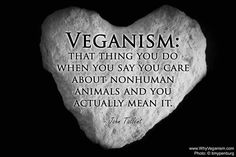 Veganism: that thing you do when you SAY you care about animals and you actuall MEAN it