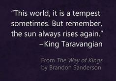 The Way of Kings Quote Favorite Book Quotes, Best Quotes, Jena, Mistborn Series, The Way Of Kings, Stormlight Archive, Brandon Sanderson, King Quotes, Name Letters