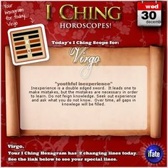 Today's I Ching Horoscope for Virgo: You have 2 changing lines!  Click here: http://www.ifate.com/iching_horoscopes_landing.html?I=898687&sign=virgo&d=30&m=12