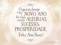 O que eu desejo é que o novo ano lhe traga muitas alegrias, sucesso e prosperidade. Feliz Ano Novo! (...) https://www.mundodasmensagens.com/mensagem/alegria-sucesso-e-prosperidade-para-o-ano-novo.html