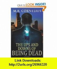 The Ups and Downs of Being Dead (9781477471630) M. R. Cornelius , ISBN-10: 1477471634  , ISBN-13: 978-1477471630 ,  , tutorials , pdf , ebook , torrent , downloads , rapidshare , filesonic , hotfile , megaupload , fileserve
