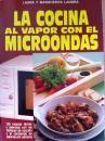 Título: La cocina al vapor con el microondas / Autor: Landra, Laura / Ubicación: FCCTP – Gastronomía – Tercer piso / Código:  G 641.5882 L23
