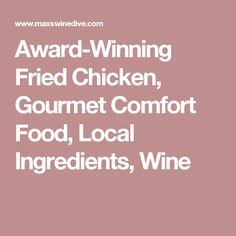 Award-Winning Fried Chicken, Gourmet Comfort Food, Local Ingredients, Wine
