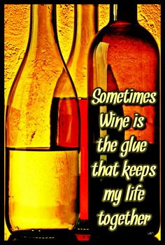 Wine...will keep us together...