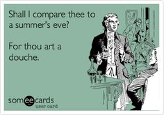Funny Confession Ecard: Shall I compare thee to a summer's eve? For thou art a douche.
