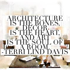 Architecture is the Bones, Decor is the Heart AND  Art is the Soul of a room! www.tldesignassociates.com