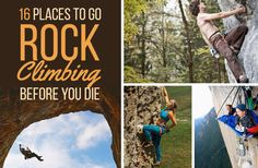 16 Places To Go Rock Climbing Before You Die