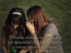Amizade verdadeira não é sobre ser inseparável, é sobre se separar  mesmo assim, nada mudar. #amizade #amigo #inseparavel #mudar
