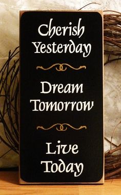Cherish Today, Dream Tomorrow, Live Today Painted Wood Sign. $12.95, via Etsy.