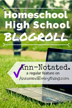This is an AMAZING list of resource blogs to have on hand to help homeschool high school. All of them are Annie and Everything approved!