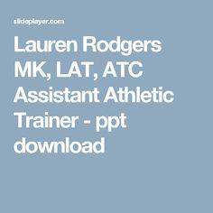 Lauren Rodgers MK, LAT, ATC Assistant Athletic Trainer -  ppt download