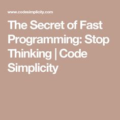 The Secret of Fast Programming: Stop Thinking | Code Simplicity