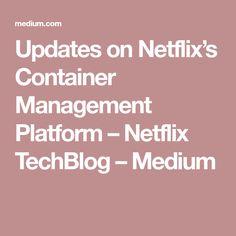 Updates on Netflix's Container Management Platform – Netflix TechBlog – Medium