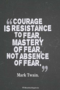 """Courage Quote; """"Courage is resistance to fear, mastery of fear – not absence of fear."""" ― Mark Twain  #courage #quotes"""