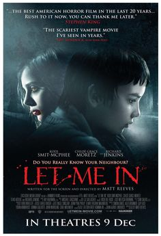 """Let Me In"" - A bullied young boy befriends a young female vampire who lives in secrecy with her guardian. Image and info credit: IMDb. Halloween Movies, Scary Movies, Great Movies, Horror Movie Posters, Horror Movies, Comedy Movies, Cinema Posters, Alfred Hitchcock, Stephen King Movies"
