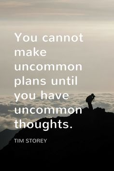 """""""You cannot make uncommon plans until you have uncommon thoughts."""" - Life Coach Tim Storey on the School of Greatness podcast"""