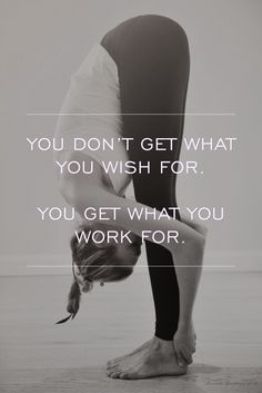 You get what you work for quote