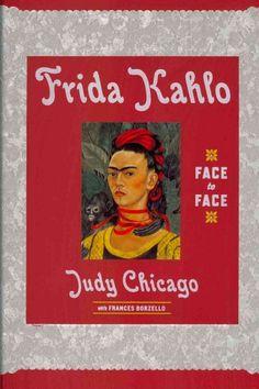 Frida Kahlo : face to face / Judy Chicago ; with Frances Borzello