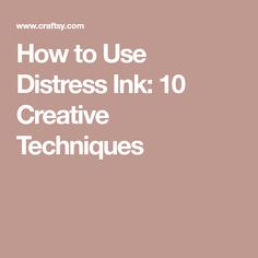 How to Use Distress Ink: 10 Creative Techniques