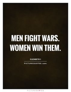 Women win them. Who Runs The World, Men Quotes, Quotations, Qoutes, Deep Thoughts, Picture Quotes, Cards Against Humanity, War, Humor