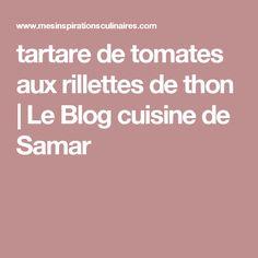 tartare de tomates aux rillettes de thon | Le Blog cuisine de Samar