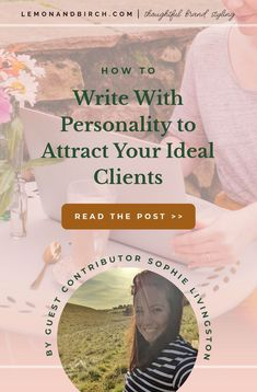 How to write with personality to attract your ideal clients. When you let your personality shine through in your business, you'll attract clients who want to work with you above anyone else. Learn how to write with personality using these three tips from website copywriter Sophie Livingston.