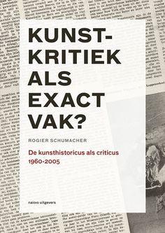 Kunstkritiek als exact vak? : de kunsthistoricus als criticus, 1960 - 2005 / Rogier Schumacher (available in the Stedelijk Museum Library: http://www.stedelijk.nl/en/visit-us/library)