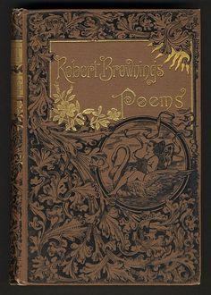 Title:  Selections from the poetical works of Robert Browning Contributor:  Browning, Robert, 1812-1889 Date:  ca. 1872 Place/Time:  United States Publisher:  New York, New York: T. Y. Crowell and Company