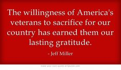 The willingness of America's veterans to sacrifice for our country has earned them our lasting gratitude.